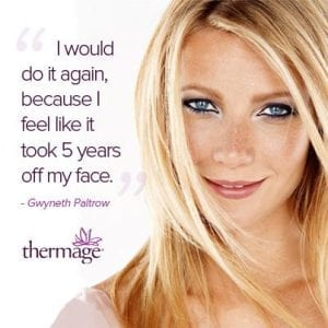 Thermage Procedure Image Gwyneth Palthow Quote.